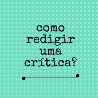 Três ideias para começar a redigir uma crítica