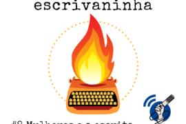 IE #8 | Mulheres e a escrita #OPodcastÉDelas2019